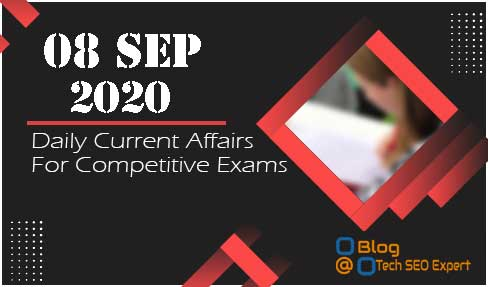Daily Current Affairs: 08 Sep 2020 || Today top 15 MCQ With Detailed Explanation