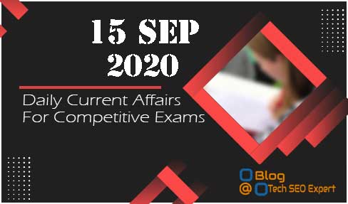 Daily Current Affairs Quiz 15-Sep | Today top 15 MCQ With Detailed Explanation