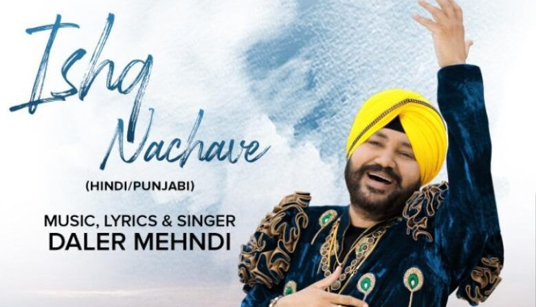 Ishq Nachave Daler Mehndi New Song 2021