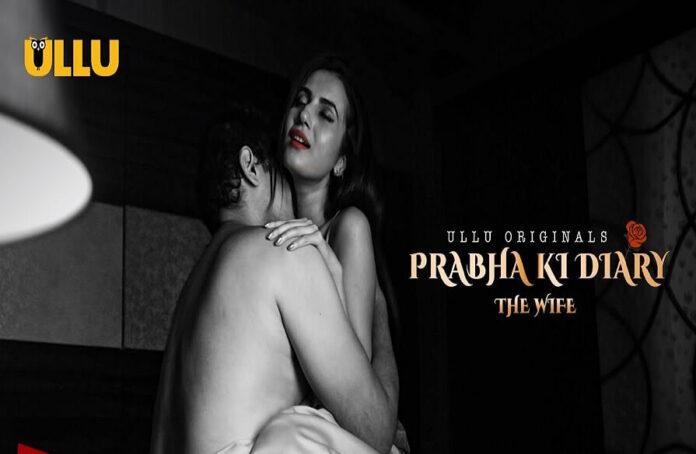 Prabha Ki Diary 2 The Wife Web Series: All Episodes Online, Cast,Wiki